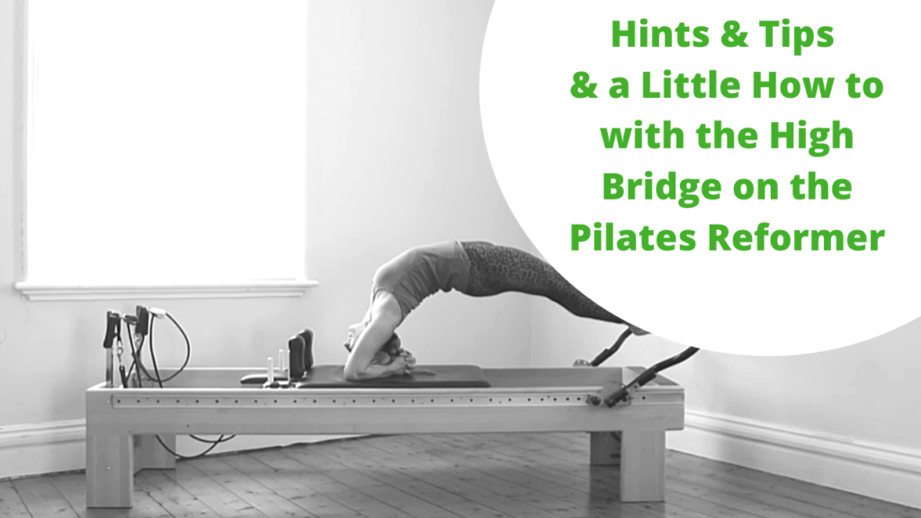 Hints and Tips and a Little How to with the High Bridge on the Pilates Reformer